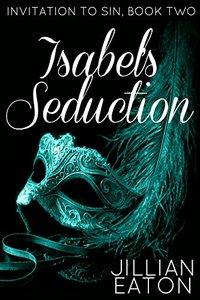 Isabel's Seduction (Invitation To Sin Book 2)