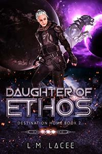 Daughter Of Ethos: Destination Home Book 2