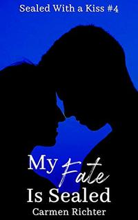 My Fate Is Sealed (Sealed With a Kiss Book 4) - Published on Oct, 2018