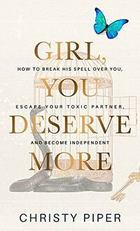 Girl, You Deserve More: How to Break His Spell over You, Escape Your Toxic Partner, and Become Independent (Heal & Become Your Best Self)