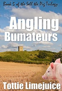 Angling Bumateurs: Book 5 in the Sell the Pig trilogy - Published on Feb, 2017