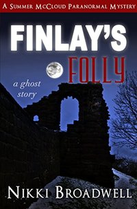 Finlay's Folly: a ghost story (Summer McCloud paranormal mystery Book 4) - Published on Jan, 2017