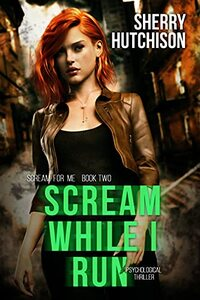 Scream While I Run: Psychological Thriller (Scream For Me Book 2)