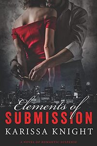 Elements of Submission: A dark romantic suspense novel (Elements of Power Book One)