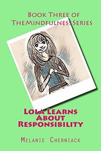 Lola Learns About Responsibility (The Mindfulness Series Book 3)