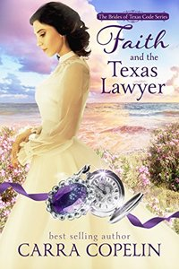 Faith and the Texas Lawyer: A Brides of Texas Code Series, Novella, Book 4 (The Brides of Texas Code Series)