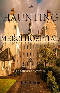 The Haunting of Merci Hospital: (Some Patients Never Leave...)