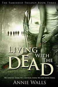 Living with the Dead (The Famished Trilogy Book 3)