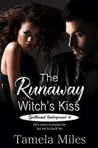 The Runaway Witch's Kiss (Spellbound Underground Book 1)
