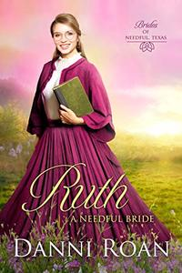 Ruth: A Needful Bride (Brides of Needful Texas Book 5)