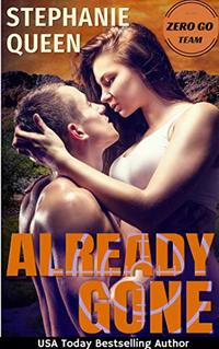 Already Gone: Zero Go Team Book 1: A Romantic Thriller