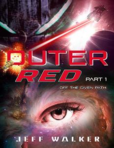 Outer Red: Part One - Off The Given Path (Jeff Walker's Outer Red Book 1) - Published on Jul, 2018