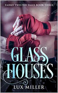 Glass Houses: A Modern Steamy Alice In Wonderland Fairy Tale (Fairly Twisted Tales Book 3) - Published on Sep, 2019