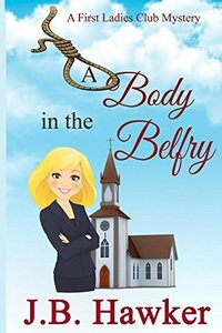 A Body in the Belfry (First Ladies Club Book 2) - Published on Dec, 2015