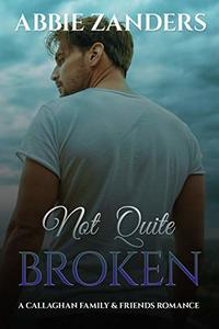 Not Quite Broken: A Callaghan Family & Friends Romance
