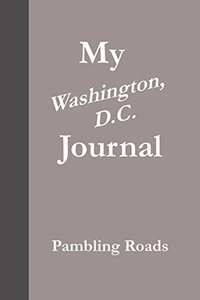 My Washington, D.C. Journal (Pambling Roads)