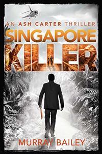 Singapore Killer (An Ash Carter Mystery-Thriller) - Published on Jun, 2020