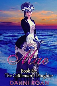 Mae: Book Six: The Cattleman's Daughters