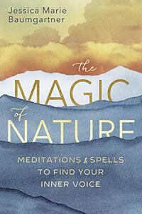 The Magic of Nature: Meditations & Spells to Find Your Inner Voice