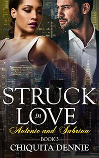 Antonio and Sabrina Struck In Love Book 3 - Published on Aug, 2019