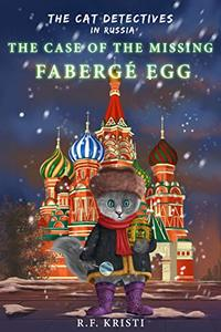 The Cat Detectives in Russia: The Case of the Missing Fabergé Egg: Diary of a Snoopy Cat (THE INCA CAT DETECTIVE SERIES Book 9)