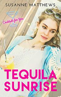 Tequila Sunrise (Cocktails For You Book 1)