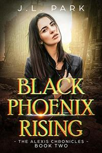 Black Phoenix Rising: The Alexis Chronicles Book Two - Published on May, 2019