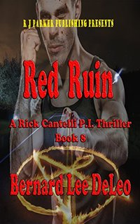 Rick Cantelli, P.I. (Book 8) Red Ruin: A P.I. Thriller (Detective Series) - Published on May, 2018
