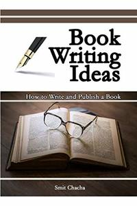 Book Writing Ideas: How to Write and Publish a Book