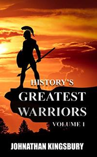 History's Greatest Warriors: Volume 1
