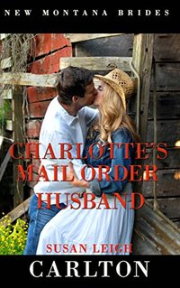 Charlotte's Mail Order Husband (New Montana Brides series Book 4)