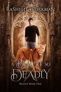 A Beauty so Deadly: A Beauty and the Beast Reimagining (Beastly Book 2)