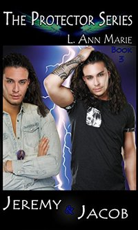Jeremy & Jacob: Book 3 (The Protectors)