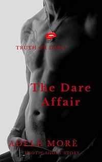 The Dare Affair: Truth or Dare - Erotic Short Story