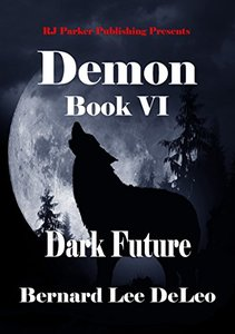 Demon VI: Dark Future (Mike Rawlins and Demon the Dog Book 6) - Published on Jan, 2018