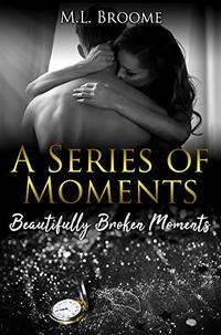 Beautifully Broken Moments: A Modern Day Romance (A Series of Moments Book 3)