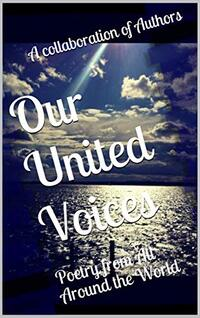 Our United Voices: Book 1--Anthology of Authors from Around the World