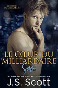 Le cœur du milliardaire ~ Sam: L'obsession du milliardaire (French Edition)