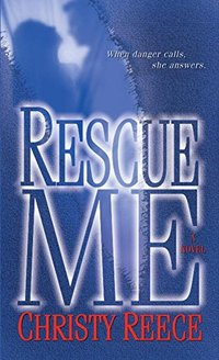 Rescue Me: A Novel (Last Chance Rescue (Eternal Romance) Book 1) - Published on Apr, 2009