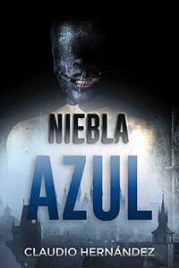 NIEBLA AZUL | Thriller Psicológico | Intriga | Suspense | Misterio: ¿La razón es superior a la locura o al revés? (Spanish Edition)