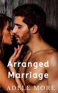 Arranged Marriage: An enemies to lovers stand alone romance novella