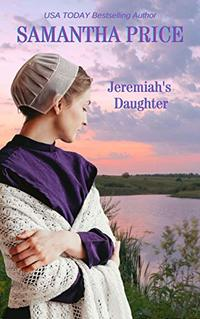 Jeremiah's Daughter: Amish Romance (Amish Misfits Book 6) - Published on Dec, 2017