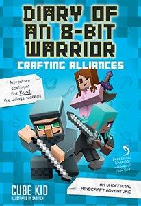 Diary of an 8-Bit Warrior: Crafting Alliances (Book 3 8-Bit Warrior series): An Unofficial Minecraft Adventure