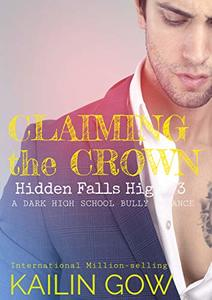 Claiming the Crown: A HIGH SCHOOL BULLY ROMANCE : A Loving Summer Spin-Off Series (Hidden Falls High Book 3) - Published on Jun, 2020
