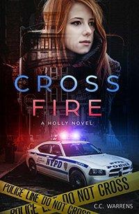 Cross Fire: Christian Suspense (A Holly Novel Book 2)