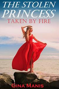 The Stolen Princess Taken by Fire (The Elemental Chronicles Book 2) : Reverse Harem Fantasy Romance
