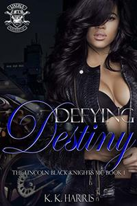Defying Destiny: Lincoln Black Knights MC (Black Knights Series Book 1) - Published on Jul, 2019