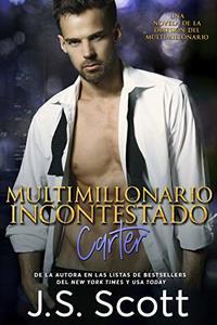 La Obsesión del Multimillonario Multimillonario Incontestado - Carter (Spanish Edition)