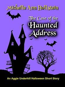 The Case of the Haunted Address, An Aggie Underhill Halloween Short Story (A quirky, comical adventure): An Aggie Underhill Mystery
