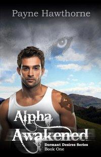 Alpha Awakened: Alpha Pack, Book I (Dormant Desires 1) - Published on Jul, 2013